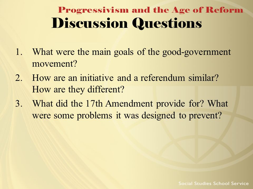 Discussion Questions What were the main goals of the good-government movement