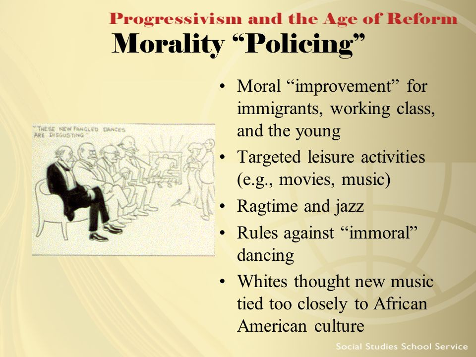 Morality Policing Moral improvement for immigrants, working class, and the young. Targeted leisure activities (e.g., movies, music)