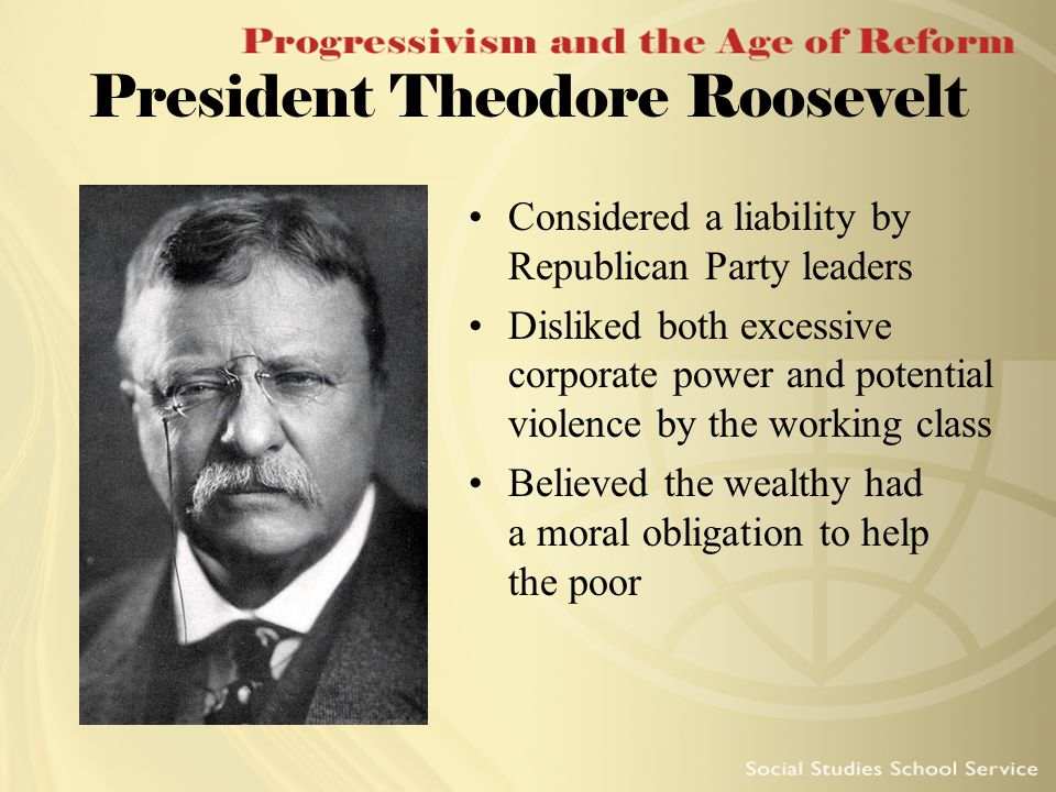 an argument that theodore roosevelt was not a true progressive reformer Theodore roosevelt theodore roosevelt: progressive crusader as a young republican reformer, roosevelt had agreed with the framers that the task of the.