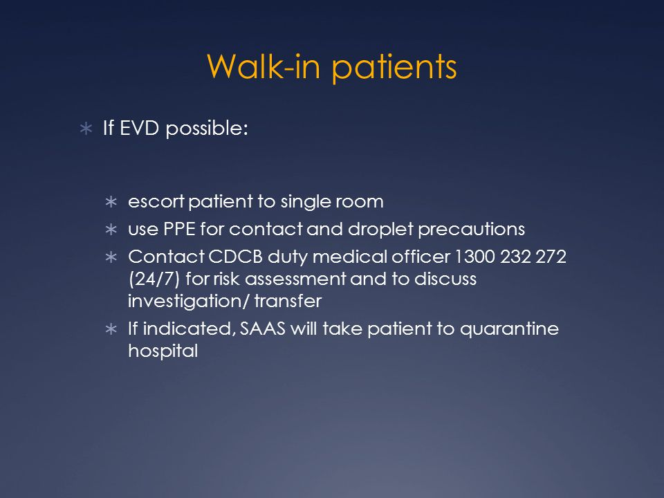 Walk-in patients If EVD possible: escort patient to single room