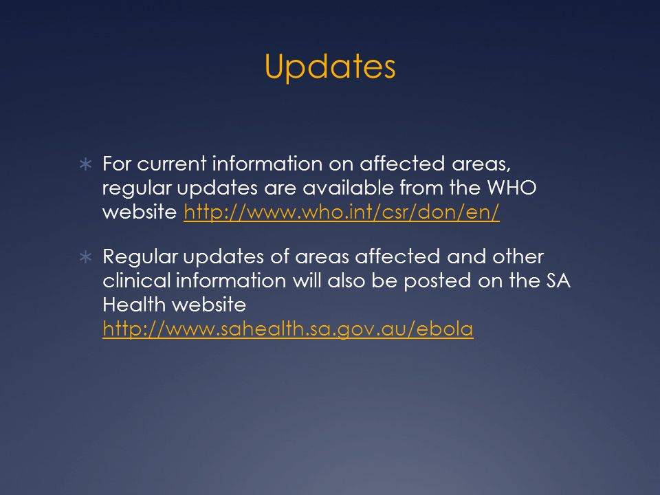 Updates For current information on affected areas, regular updates are available from the WHO website http://www.who.int/csr/don/en/