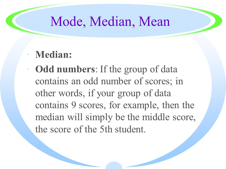 Mode, Median, Mean Median:
