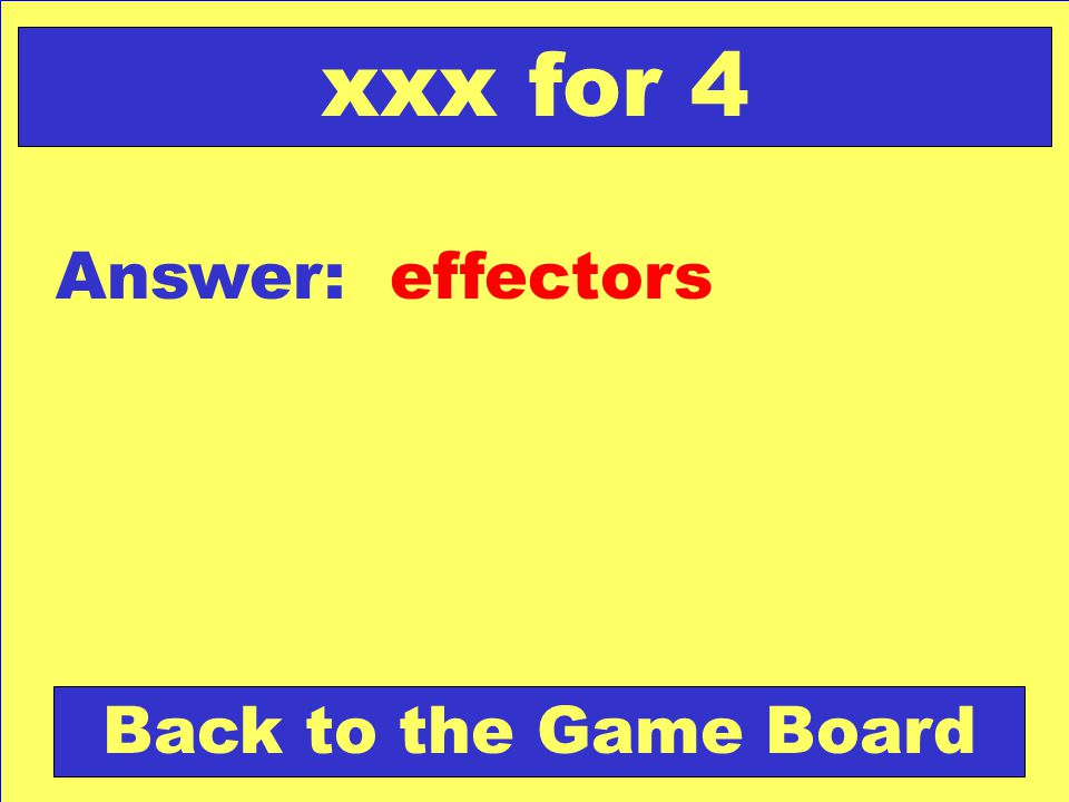 xxx for 4 Answer: effectors Back to the Game Board