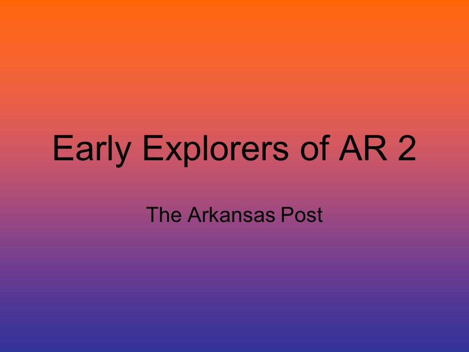 Early Explorers of AR 2 The Arkansas Post