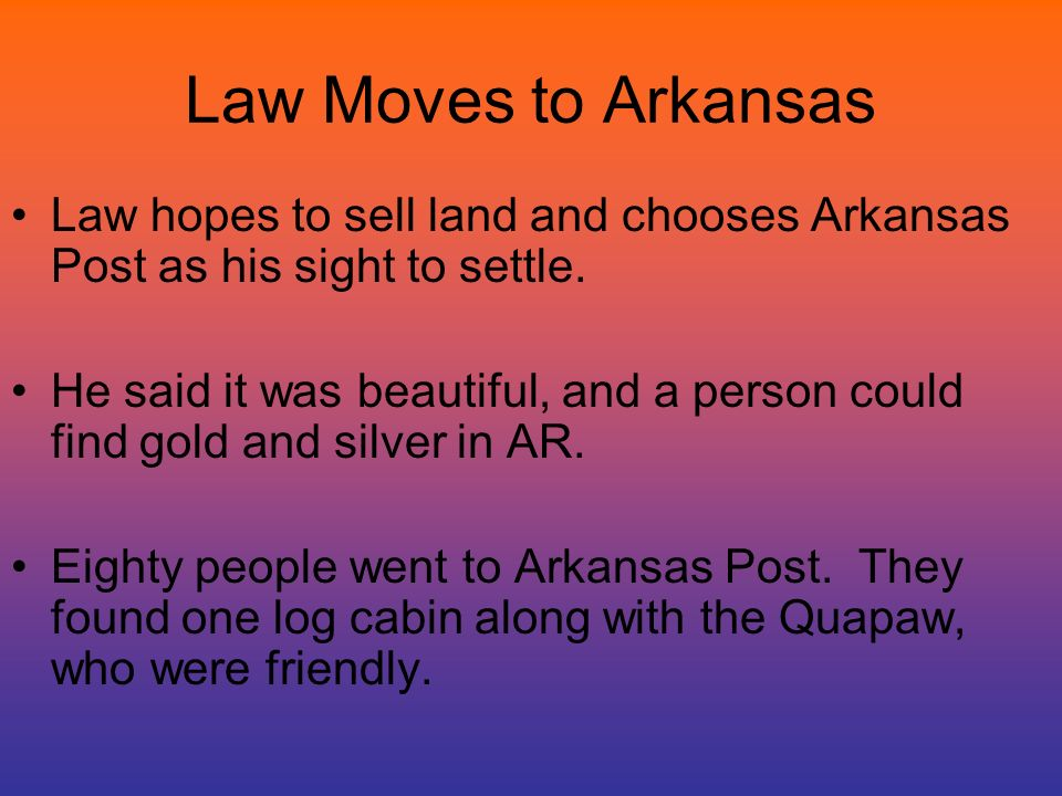 Law Moves to Arkansas Law hopes to sell land and chooses Arkansas Post as his sight to settle.