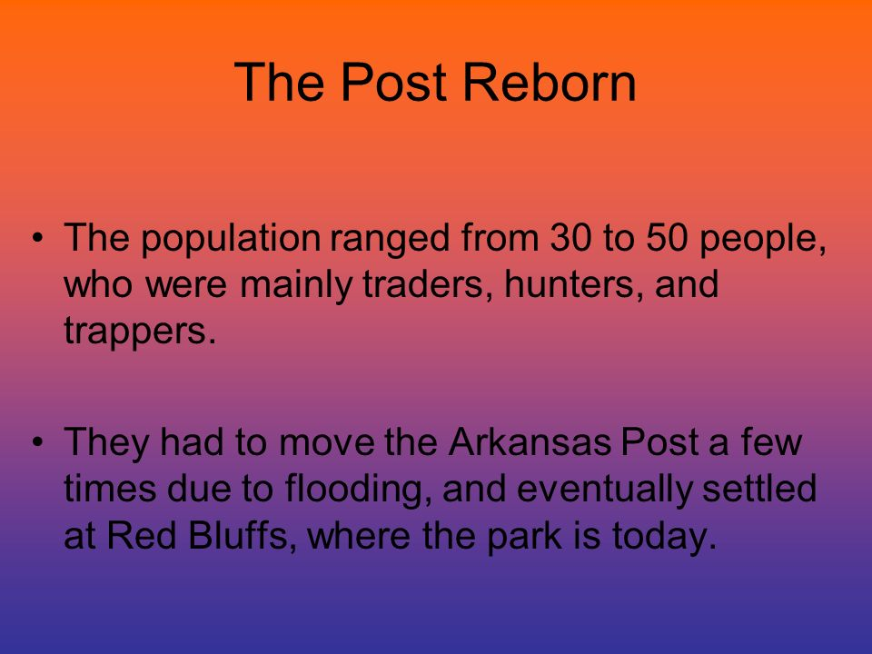 The Post Reborn The population ranged from 30 to 50 people, who were mainly traders, hunters, and trappers.