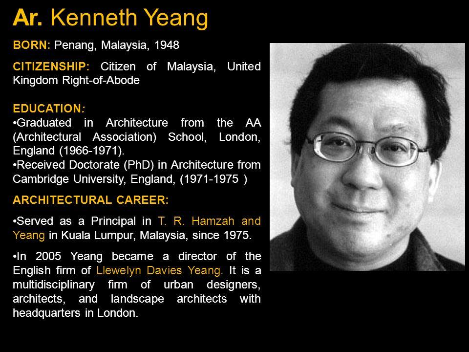 Ar. Kenneth Yeang BORN: Penang, Malaysia, 1948