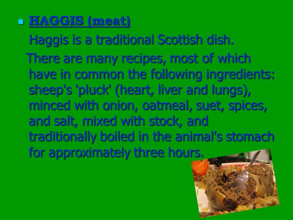 HAGGIS (meat) Haggis is a traditional Scottish dish.