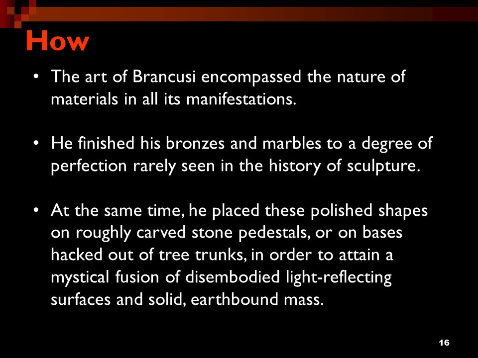 How The art of Brancusi encompassed the nature of materials in all its manifestations.