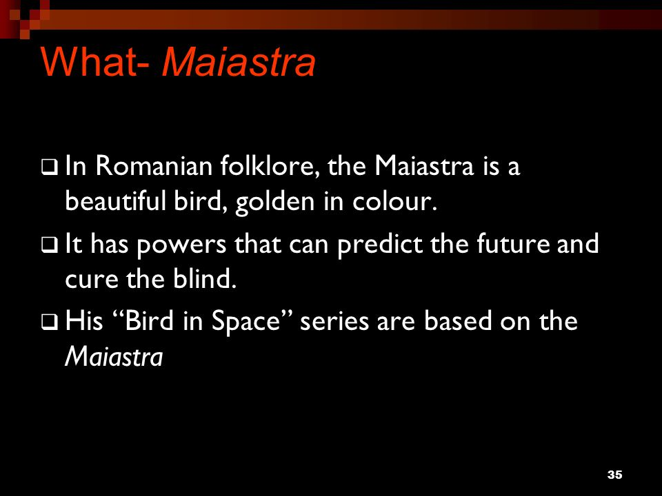 What- Maiastra In Romanian folklore, the Maiastra is a beautiful bird, golden in colour.