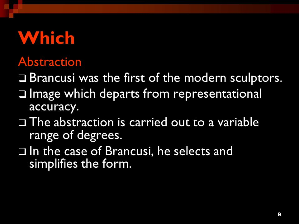 Which Abstraction Brancusi was the first of the modern sculptors.