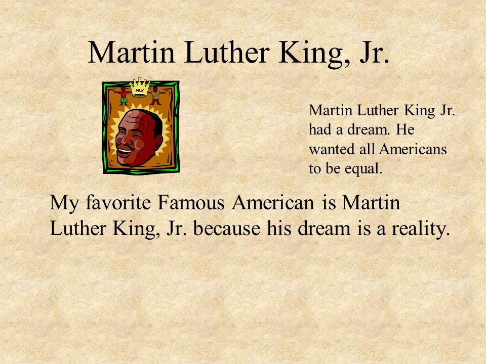 Martin Luther King, Jr. Martin Luther King Jr. had a dream. He wanted all Americans to be equal.