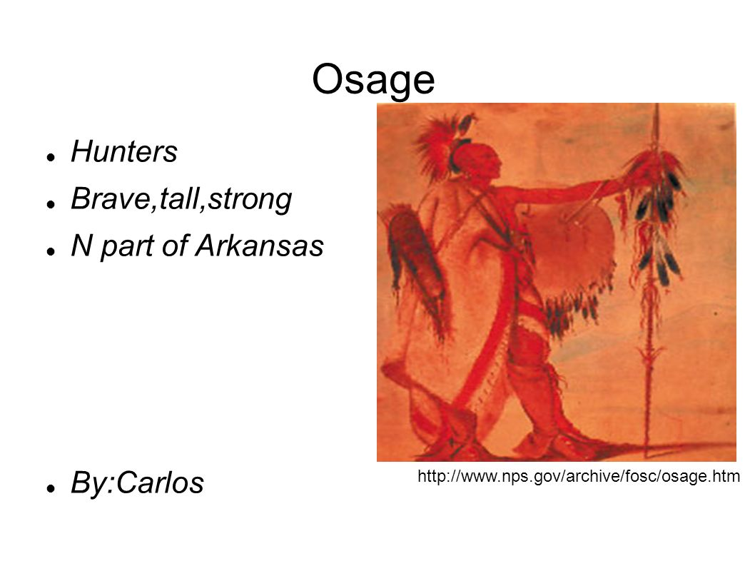 Osage Hunters Brave,tall,strong N part of Arkansas By:Carlos