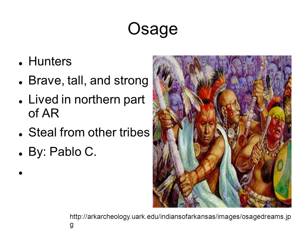 Osage Hunters Brave, tall, and strong Lived in northern part of AR