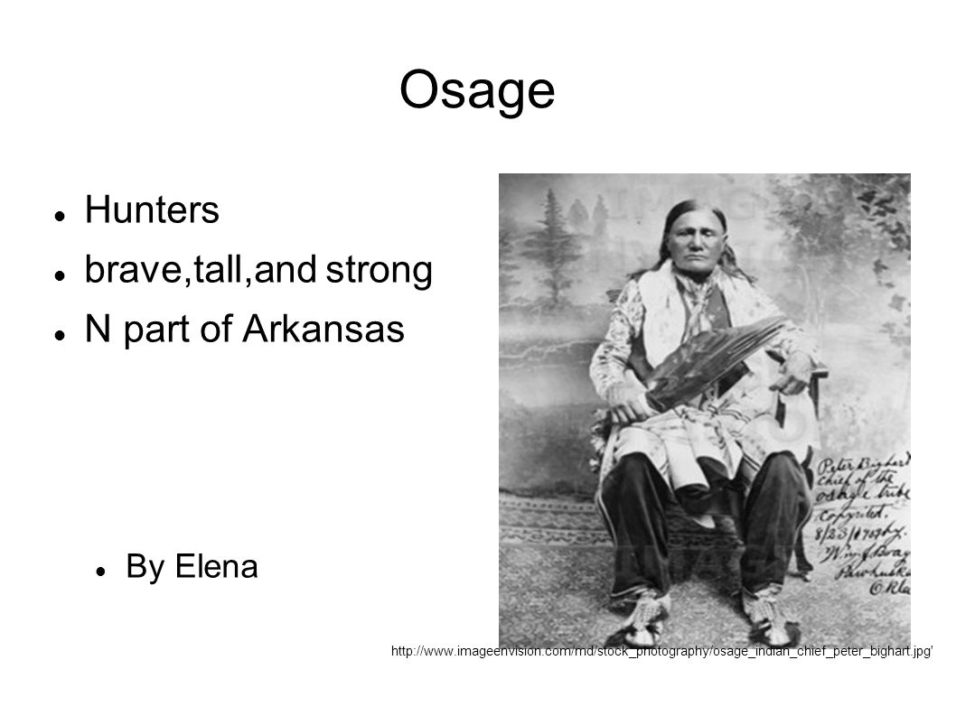 Osage Hunters brave,tall,and strong N part of Arkansas By Elena