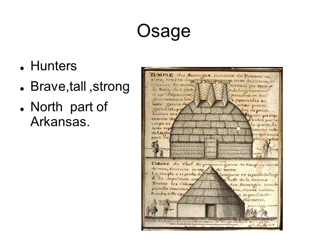 Osage Hunters Brave,tall ,strong North part of Arkansas.