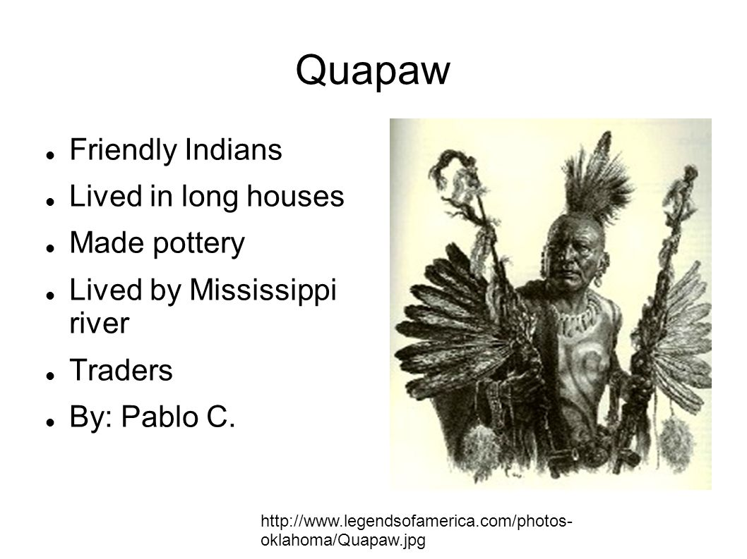 Quapaw Friendly Indians Lived in long houses Made pottery
