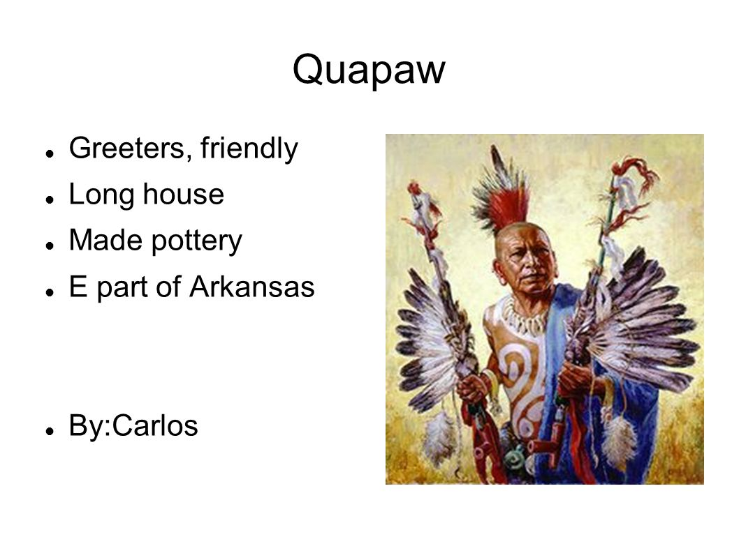 Quapaw Greeters, friendly Long house Made pottery E part of Arkansas