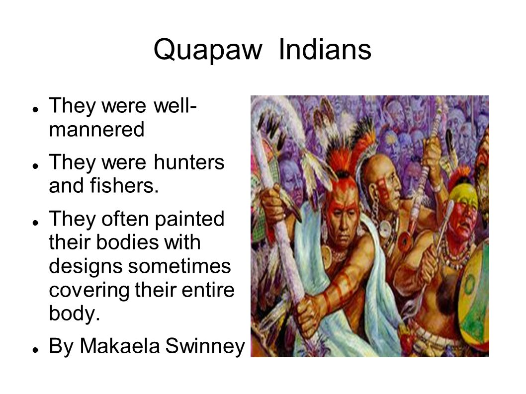 Quapaw Indians They were well- mannered They were hunters and fishers.