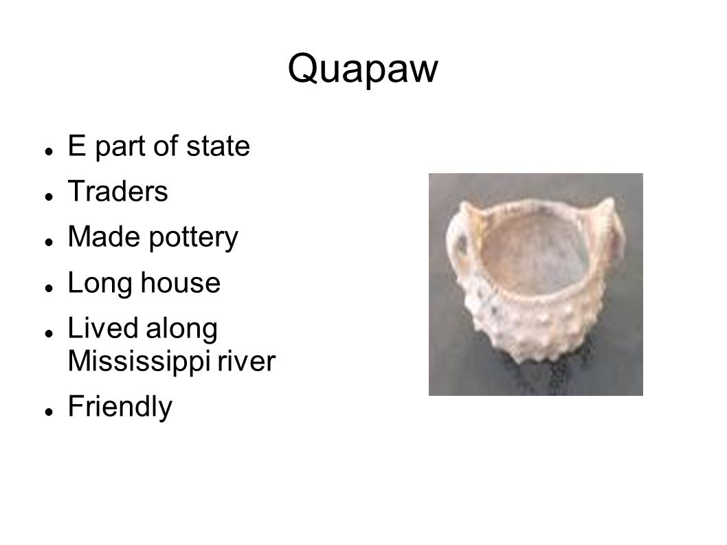 Quapaw E part of state Traders Made pottery Long house