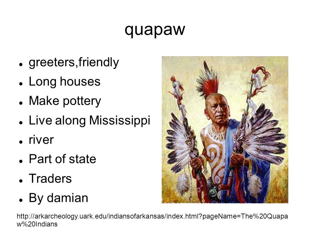 quapaw greeters,friendly Long houses Make pottery