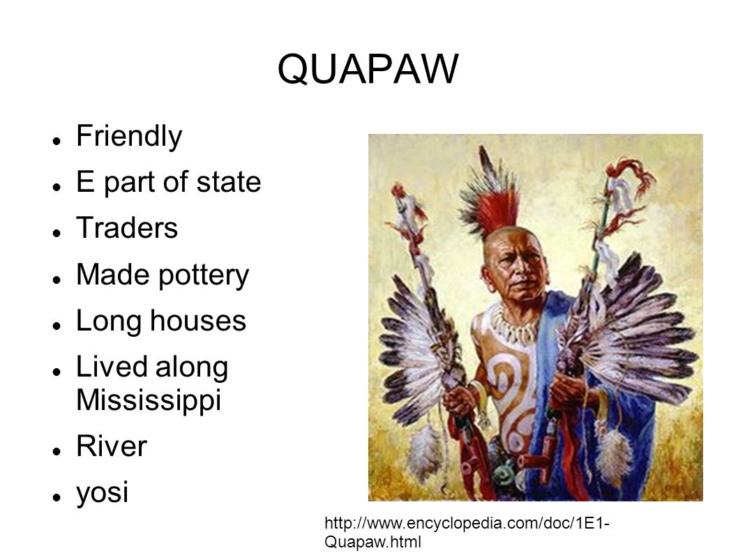 QUAPAW Friendly E part of state Traders Made pottery Long houses