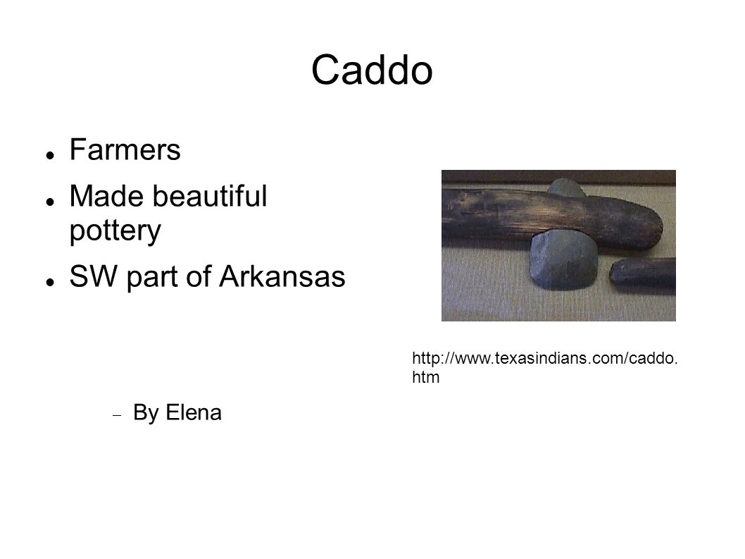 Caddo Farmers Made beautiful pottery SW part of Arkansas By Elena