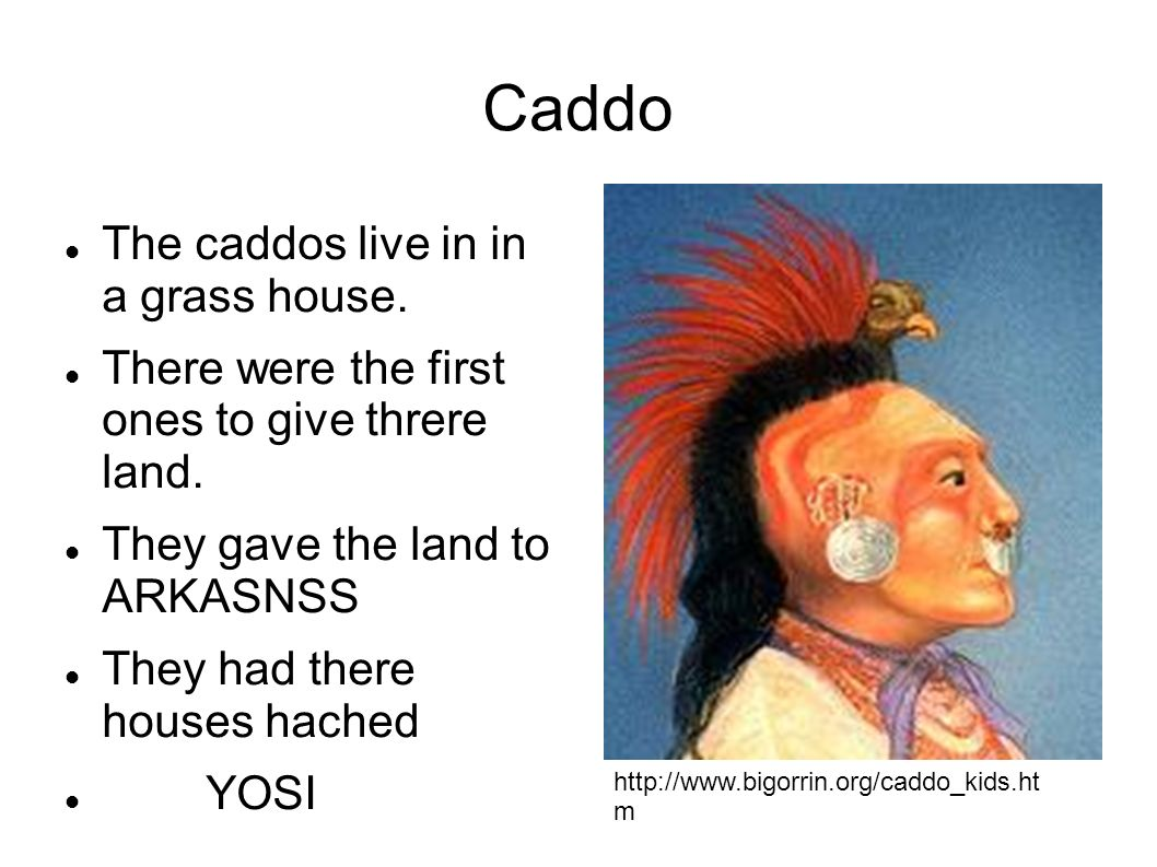 Caddo The caddos live in in a grass house.