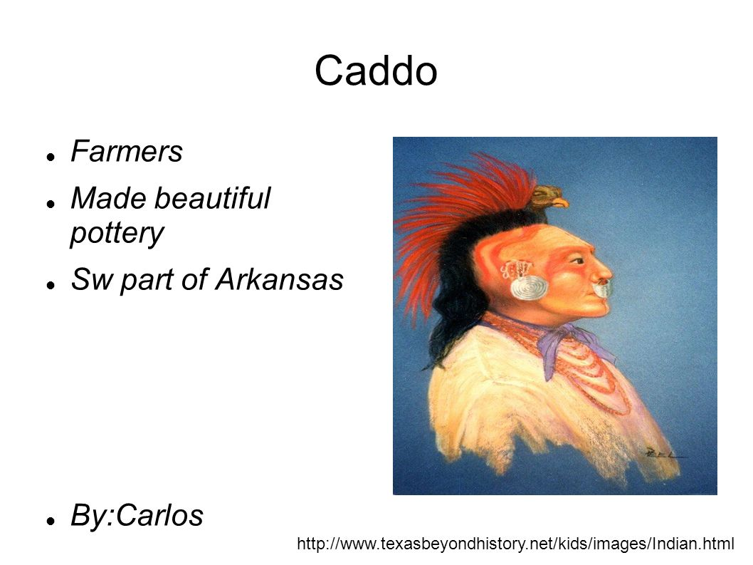 Caddo Farmers Made beautiful pottery Sw part of Arkansas By:Carlos
