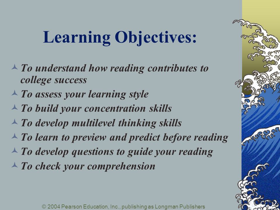 Learning Objectives: To understand how reading contributes to college success. To assess your learning style.