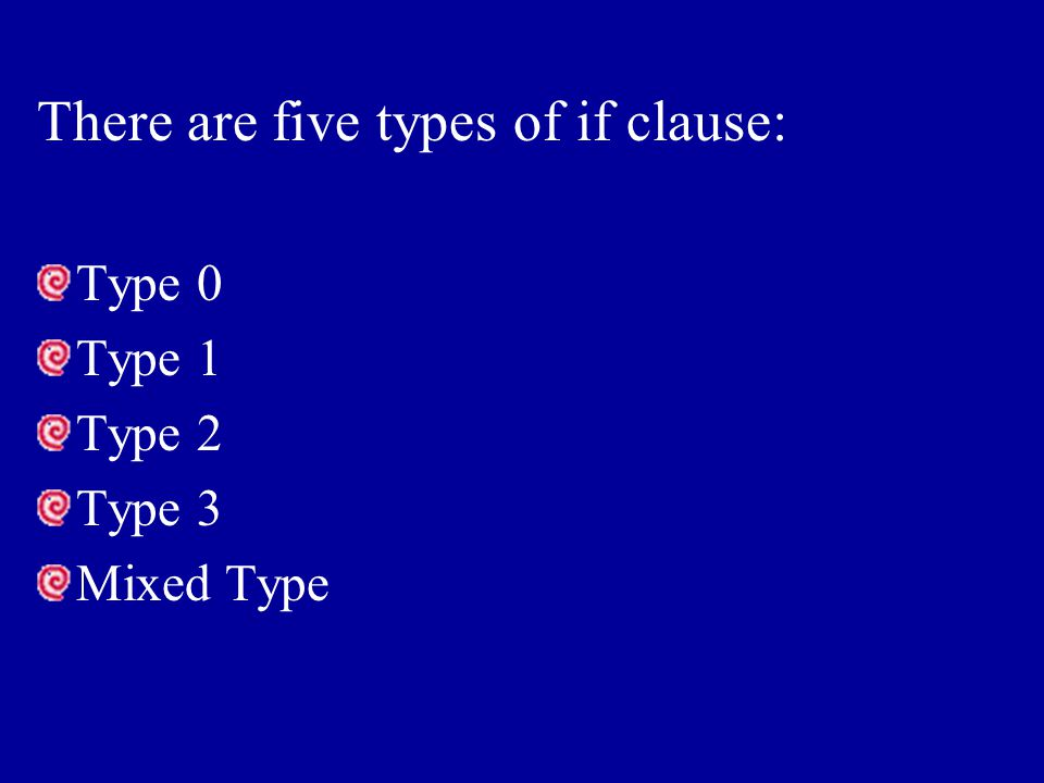 There are five types of if clause: