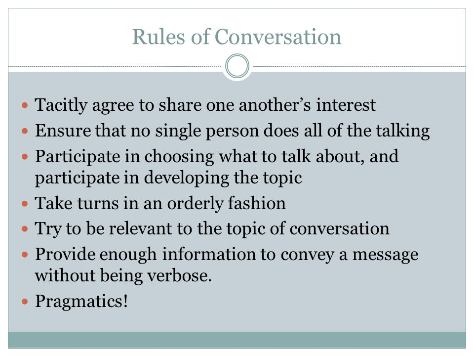 Rules of Conversation Tacitly agree to share one another's interest