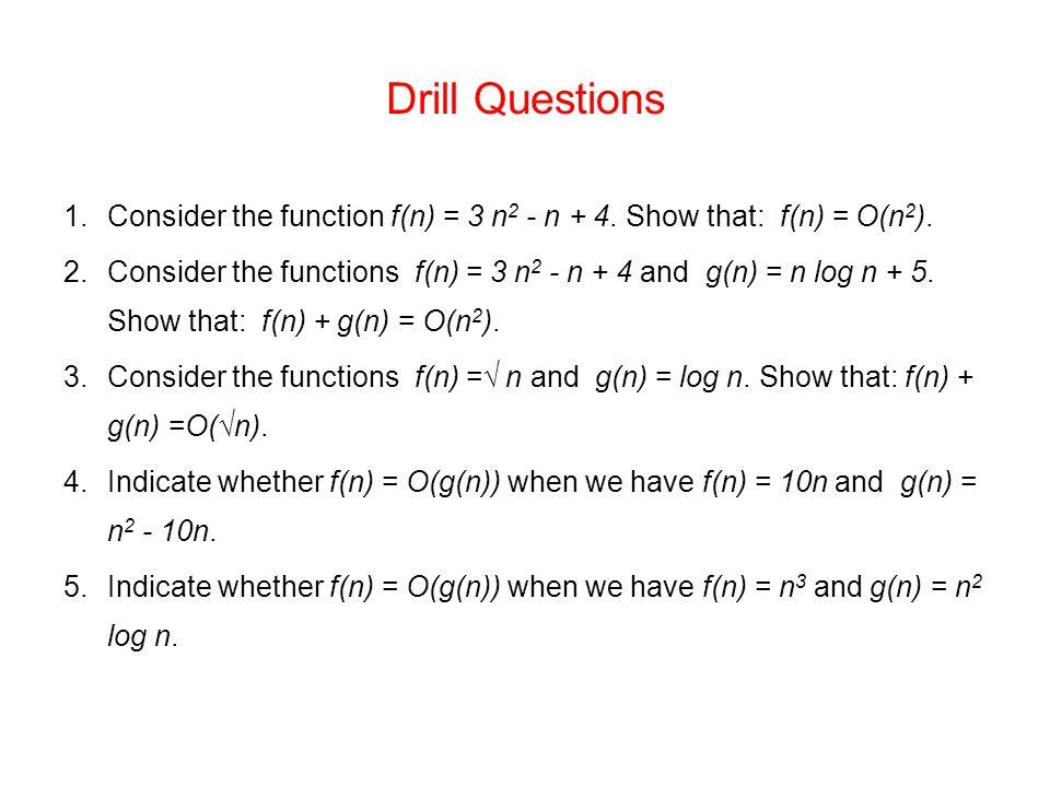 Drill Questions Consider the function f(n) = 3 n2 - n + 4. Show that: f(n) = O(n2).