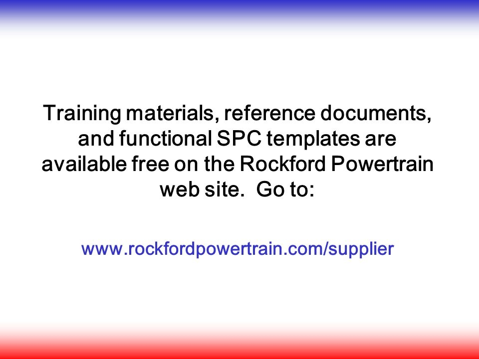 Training materials, reference documents, and functional SPC templates are available free on the Rockford Powertrain web site.