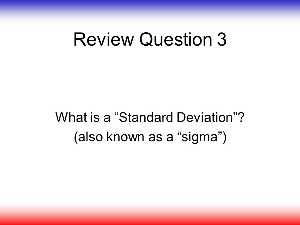 Review Question 3 What is a Standard Deviation