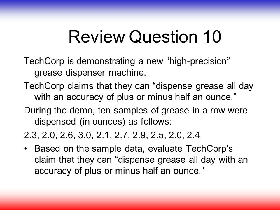Review Question 10 TechCorp is demonstrating a new high-precision grease dispenser machine.