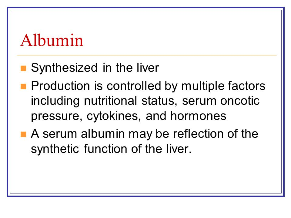Albumin Synthesized in the liver
