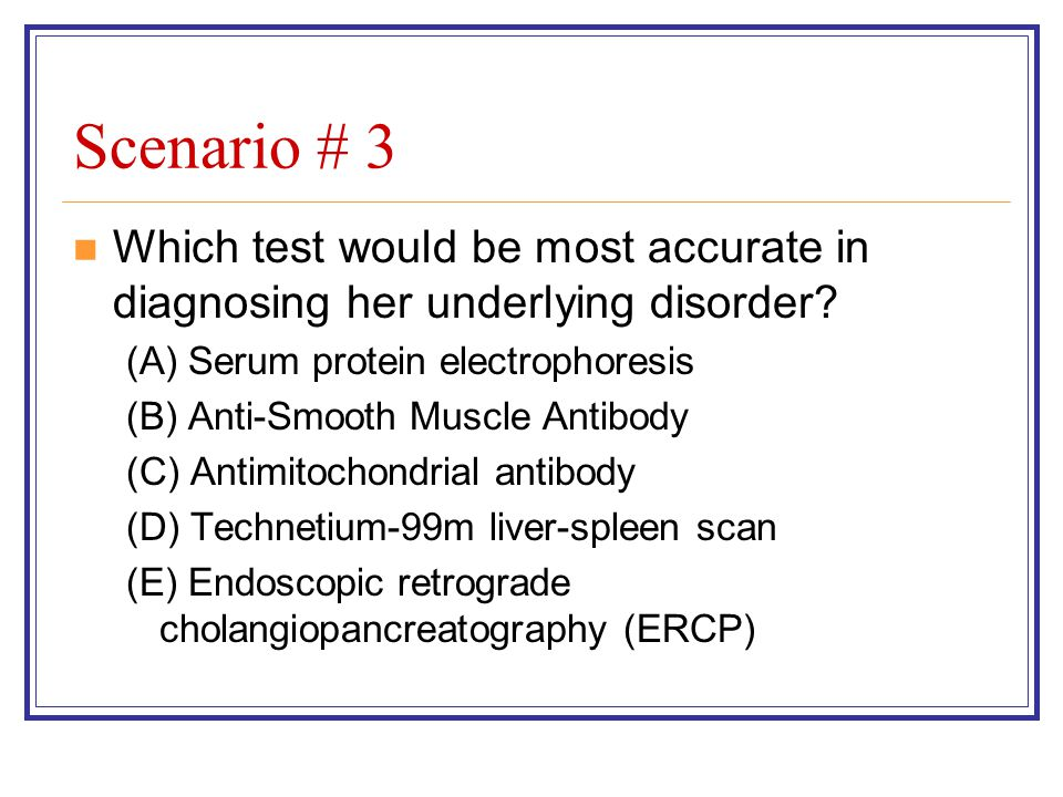 Scenario # 3 Which test would be most accurate in diagnosing her underlying disorder (A) Serum protein electrophoresis.