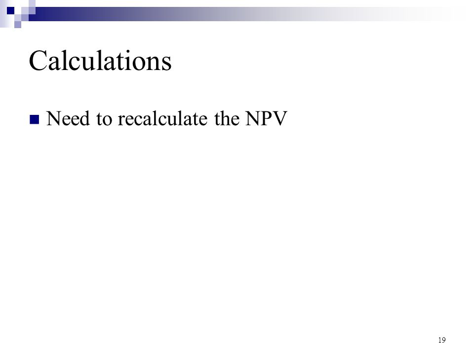 Calculations Need to recalculate the NPV