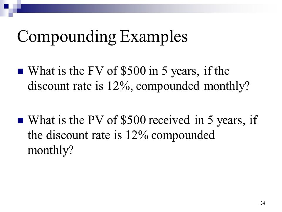 Compounding Examples What is the FV of $500 in 5 years, if the discount rate is 12%, compounded monthly