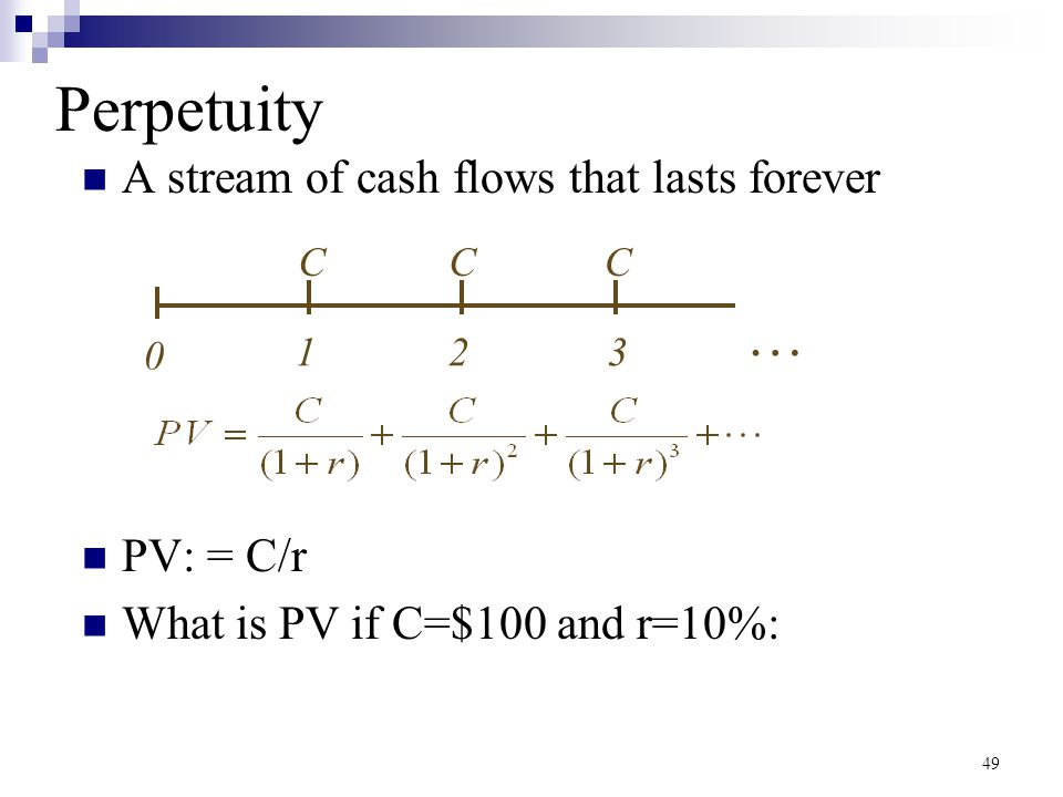 Perpetuity … A stream of cash flows that lasts forever PV: = C/r