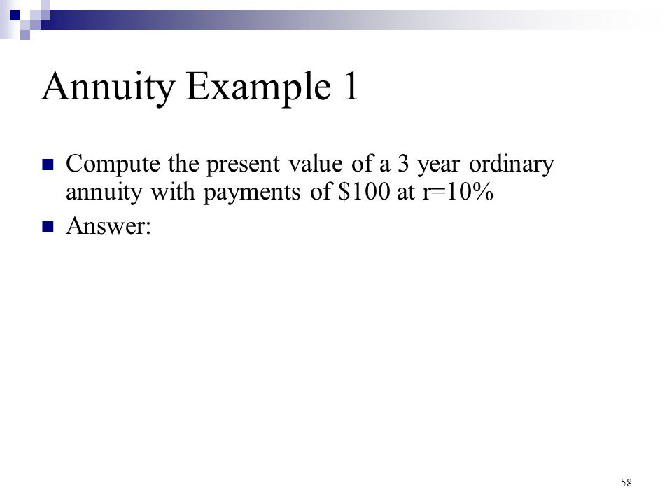 Annuity Example 1 Compute the present value of a 3 year ordinary annuity with payments of $100 at r=10%
