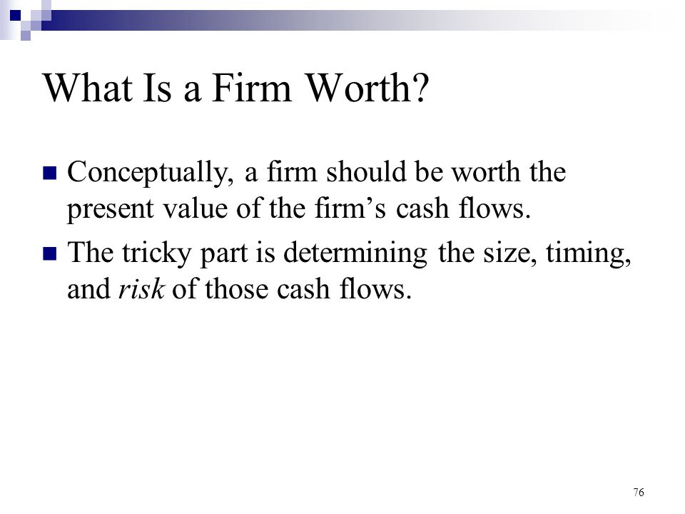 What Is a Firm Worth Conceptually, a firm should be worth the present value of the firm's cash flows.