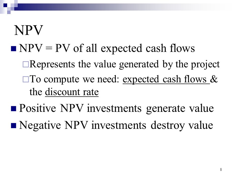 NPV NPV = PV of all expected cash flows