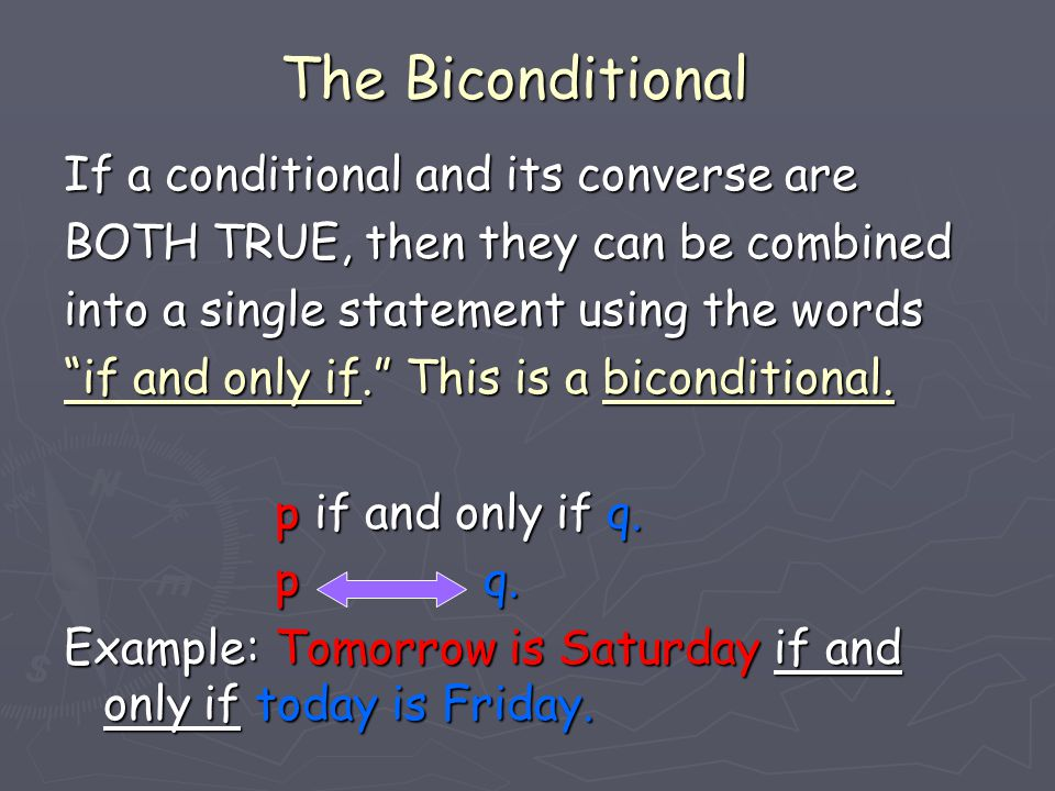 The Biconditional If a conditional and its converse are