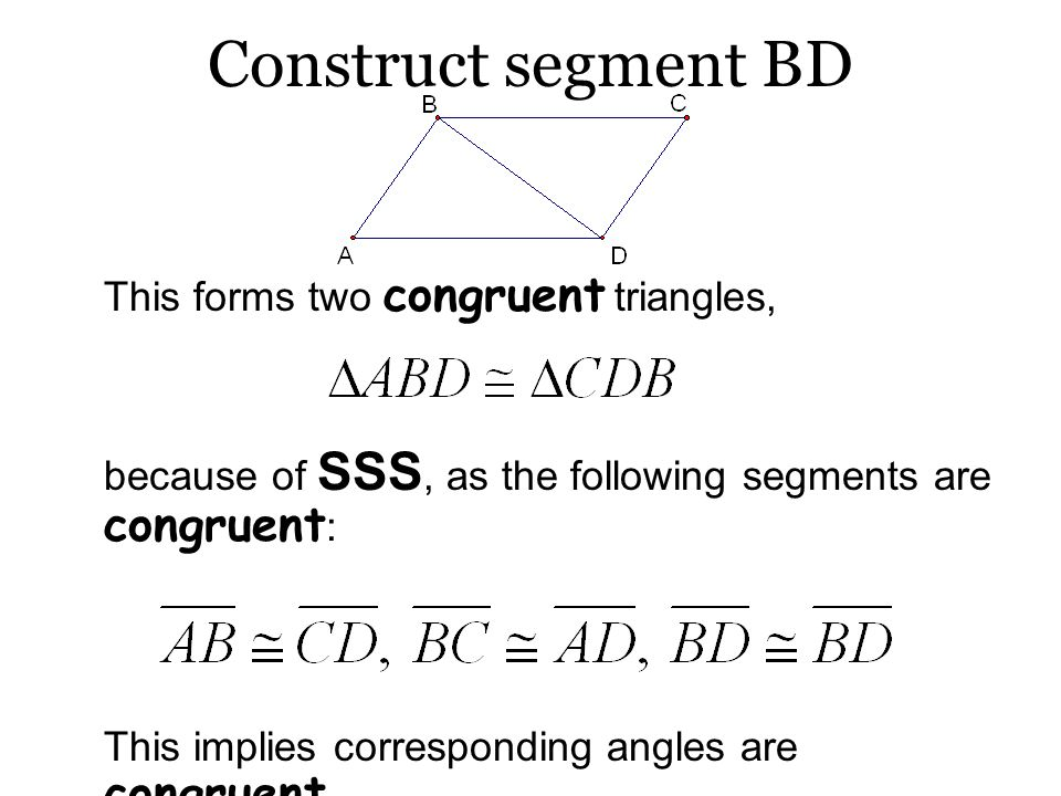 Construct segment BD This forms two congruent triangles,