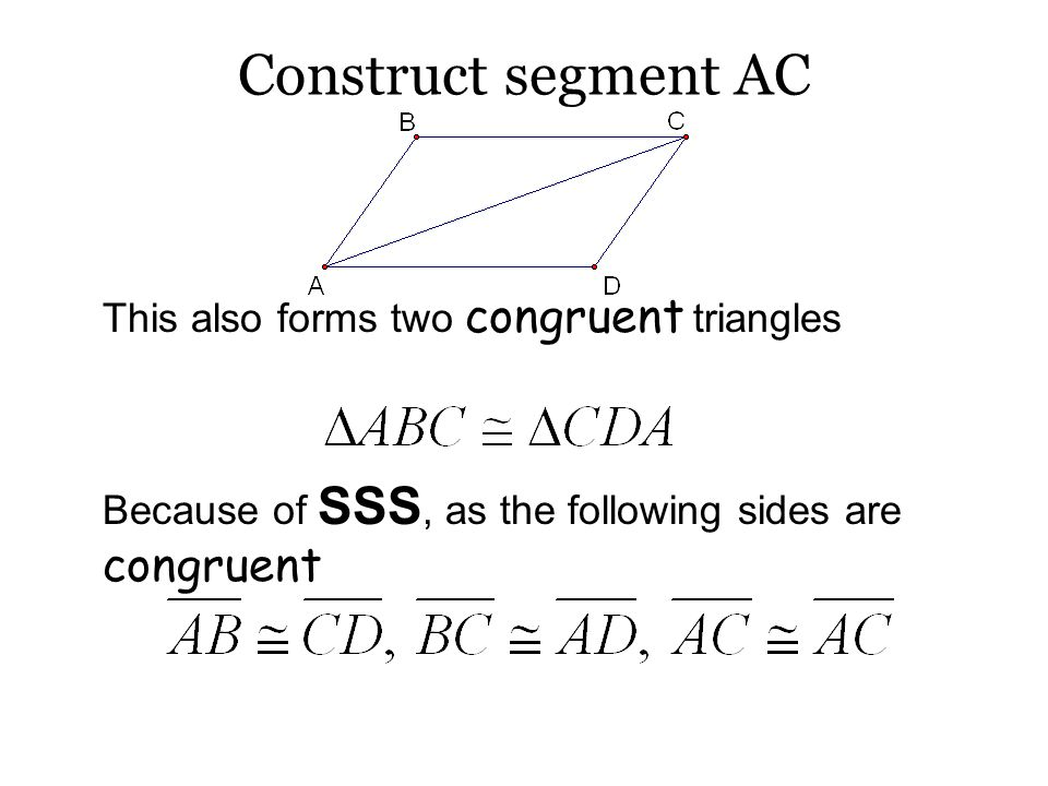 Construct segment AC This also forms two congruent triangles