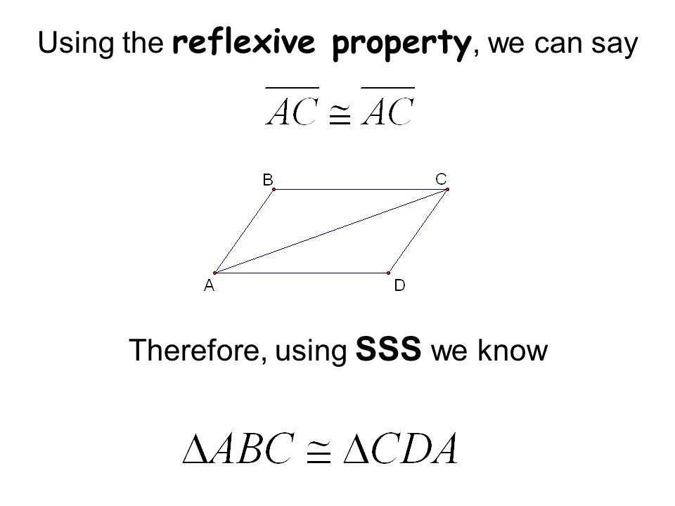 Using the reflexive property, we can say