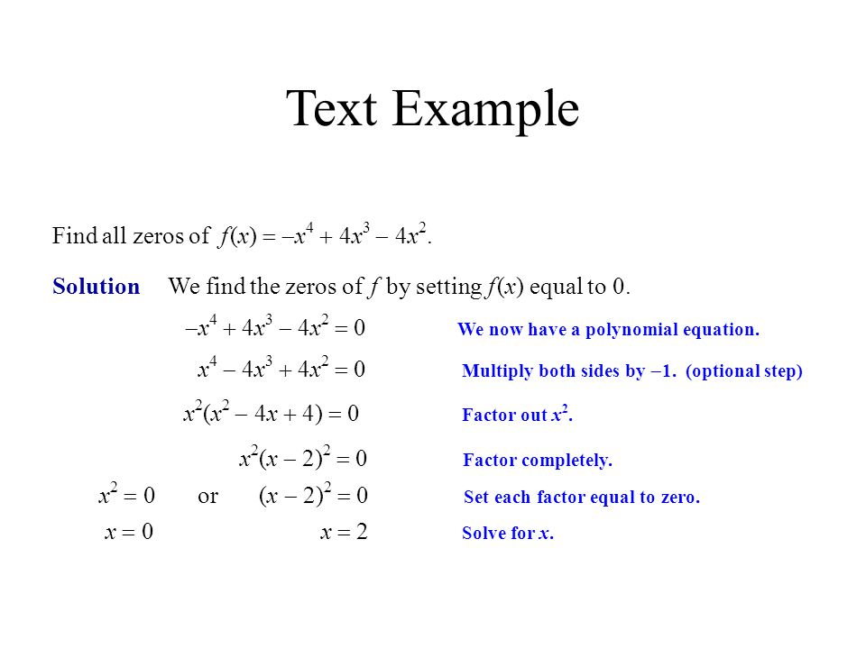 Text Example Find all zeros of f (x) = -x4 + 4x3 - 4x2.