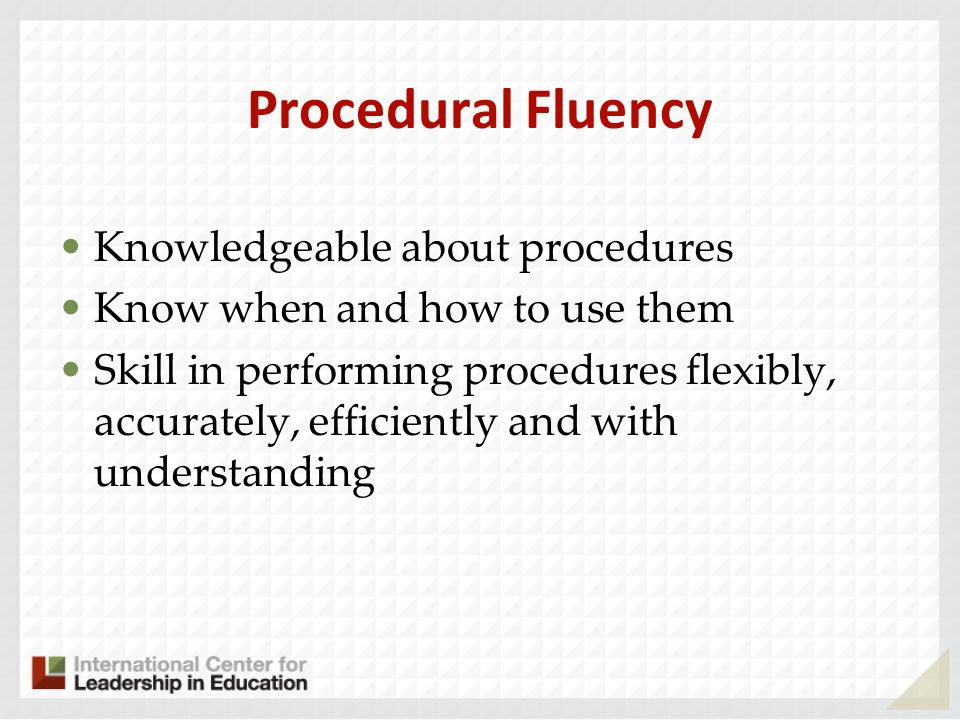 Procedural Fluency Knowledgeable about procedures